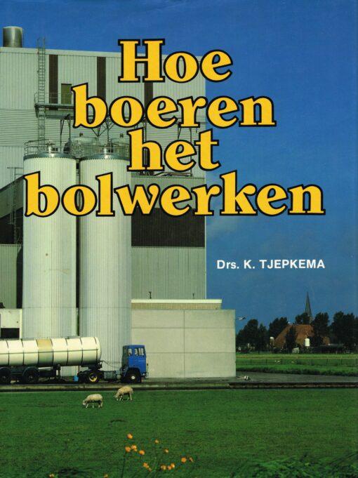 Hoe boeren het bolwerken - 9789070052447 - Drs. K Tjepkema