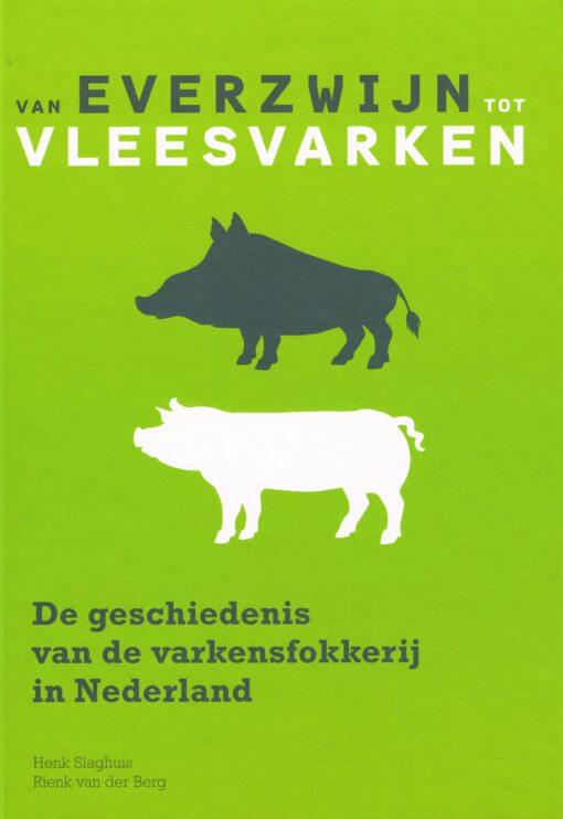 Van everzwijn tot vleesvarken - 9789081558112 - Henk Slaghuis