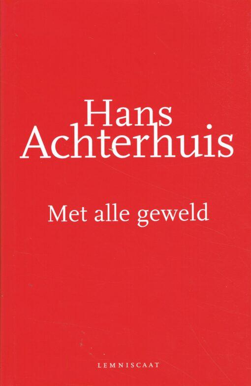 Met alle geweld - 9789047701200 - Hans Achterhuis