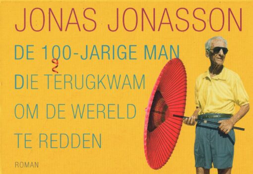 De 100-jarige man die terugkwam om de wereld te redden - 9789049806682 - Jonas Jonasson